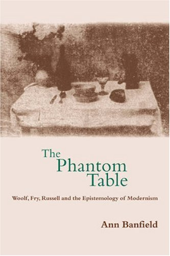 The Phantom Table: Woolf, Fry, Russell and: Banfield, Ann