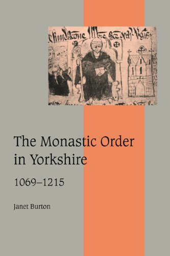 The Monastic Order in Yorkshire, 1069-1215 (Cambridge Studies in Medieval Life and Thought: Fourth Series) (9780521034463) by Janet Burton
