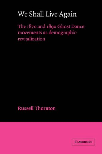 We Shall Live Again: The 1870 and 1890 Ghost Dance Movements as Demographic Revitalization: Russell...