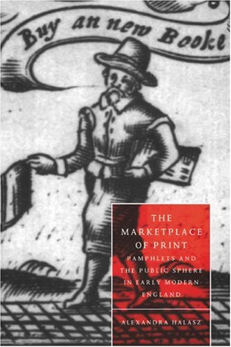 9780521034708: The Marketplace of Print: Pamphlets and the Public Sphere in Early Modern England (Cambridge Studies in Renaissance Literature and Culture)