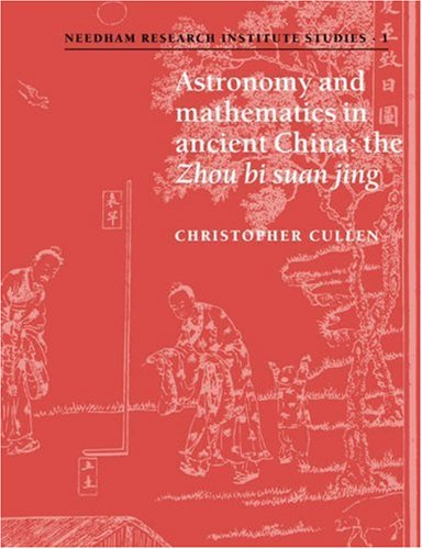 9780521035378: Astronomy and Mathematics in Ancient China: The 'Zhou Bi Suan Jing' (Needham Research Institute Studies)