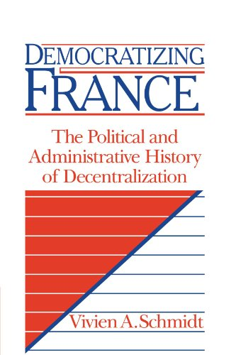 Democratizing France The Political and Administrative History of Decentralization: Vivien A. ...