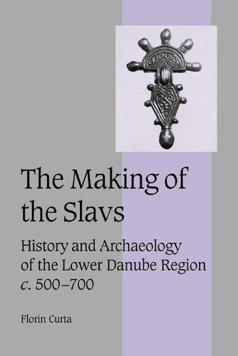 9780521036153: The Making of the Slavs: History and Archaeology of the Lower Danube Region, c.500-700 (Cambridge Studies in Medieval Life and Thought: Fourth Series)