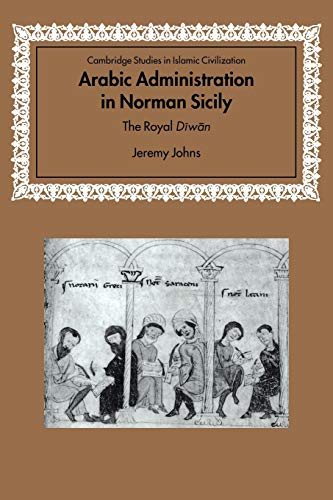 9780521037020: Arabic Administration in Norman Sicily: The Royal Diwan