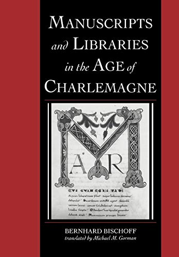 Manuscripts and Libraries in the Age of Charlemagne: Bernhard Bischoff