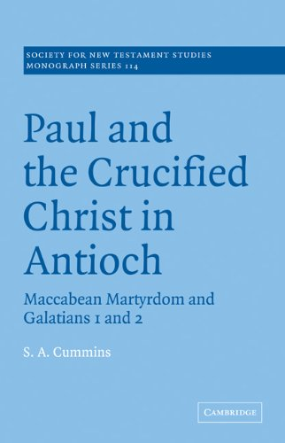 Paul and the Crucified Christ in Antioch: Maccabean Martyrdom and Galatians 1 and 2: Stephen ...