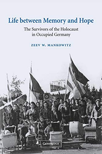 Life Between Memory and Hope: The Survivors of the Holocaust in Occupied Germany: Zeev W. Mankowitz