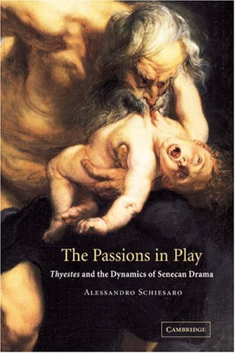 9780521037655: The Passions in Play: Thyestes and the Dynamics of Senecan Drama