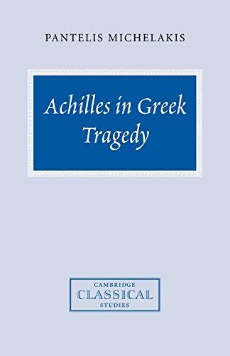 9780521038928: Achilles in Greek Tragedy (Cambridge Classical Studies)