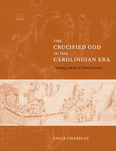9780521039451: The Crucified God in the Carolingian Era: Theology and Art of Christ's Passion