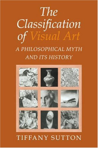 9780521039741: The Classification of Visual Art: A Philosophical Myth and its History