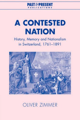 9780521039802: A Contested Nation: History, Memory and Nationalism in Switzerland, 1761–1891 (Past and Present Publications)