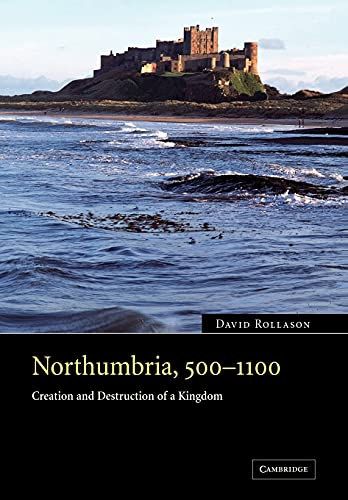 9780521041027: Northumbria, 500-1100: Creation and Destruction of a Kingdom