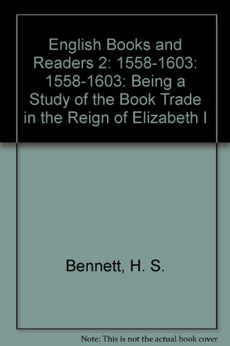 English Books And Readers 1558-1603: Bennett, H. S.