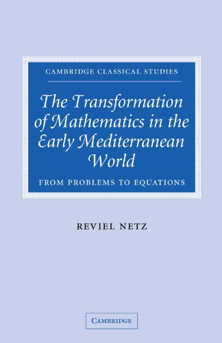 9780521041744: The Transformation of Mathematics in the Early Mediterranean World: From Problems to Equations (Cambridge Classical Studies)
