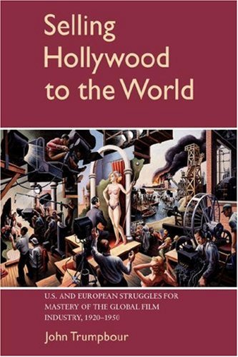 9780521042666: Selling Hollywood to the World: US and European Struggles for Mastery of the Global Film Industry, 1920-1950 (Cambridge Studies in the History of Mass Communication)