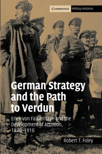 9780521044363: German Strategy and the Path to Verdun: Erich von Falkenhayn and the Development of Attrition, 1870-1916