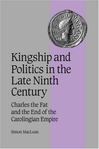 9780521044455: Kingship and Politics in the Late Ninth Century: Charles the Fat and the End of the Carolingian Empire (Cambridge Studies in Medieval Life and Thought: Fourth Series)
