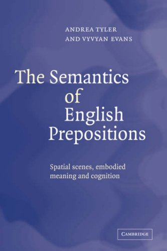 9780521044639: The Semantics of English Prepositions: Spatial Scenes, Embodied Meaning, and Cognition