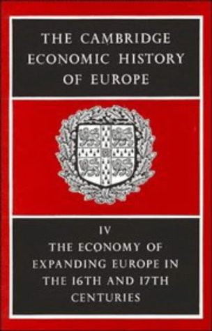 9780521045070: The Cambridge Economic History of Europe from the Decline of the Roman Empire, Volume 4: The Economy of Expanding Europe in the Sixteenth and Seventeenth Centuries (v. 4)