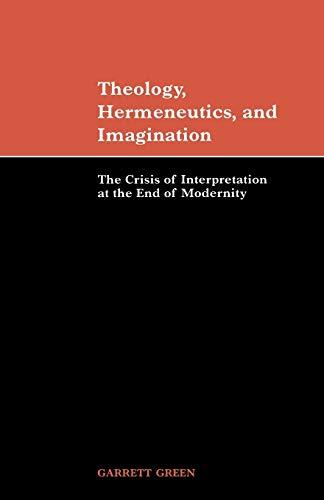 9780521045315: Theology, Hermeneutics, and Imagination: The Crisis of Interpretation at the End of Modernity