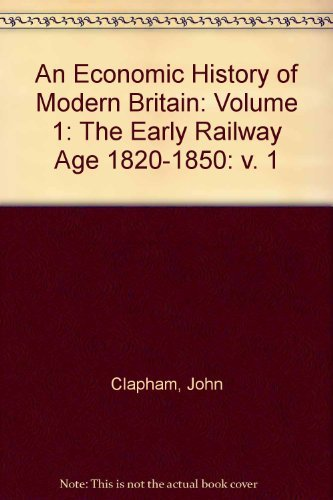 Economic History Modern Britain v1: The Early Railway Age 1820-1850.