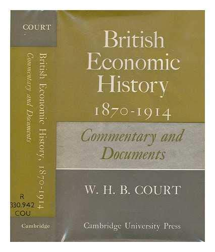 British Economic History 1870-1914: Commentary and Documents: Court, W. H. B.