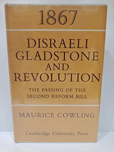 1867 Disraeli, Gladstone and Revolution: The Passing of the Second Reform Bill (Cambridge Studies ...