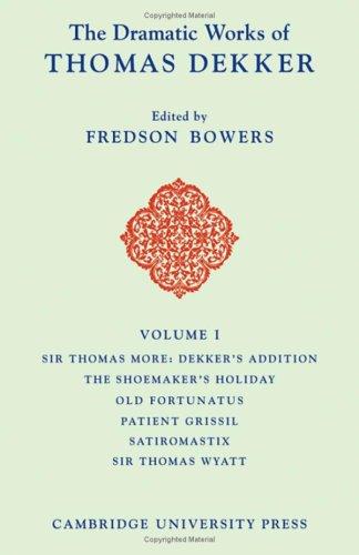 9780521048088: The Dramatic Works of Thomas Dekker: Volume 1, Sir Thomas More: Dekker's Addition; The Shoemakers' Holiday; Old Fortunatus; Patient Grissil; Satiromastix; Sir Thomas Wyatt