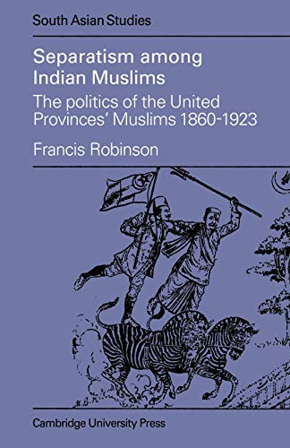 9780521048262: Separatism Among Indian Muslims: The Politics of the United Provinces' Muslims, 1860-1923 (Cambridge South Asian Studies)