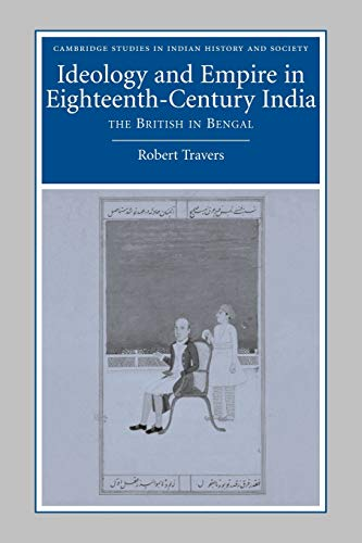 9780521050036: Ideology and Empire in Eighteenth-Century India: The British in Bengal (Cambridge Studies in Indian History and Society)