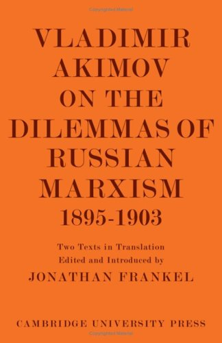 9780521050296: Vladimir Akimov on the Dilemmas of Russian Marxism 1895-1903: The Second Congress of the Russian Social Democratic Labour Party. A Short History of ... in the History and Theory of Politics)