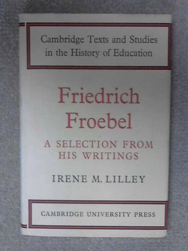 9780521050432: Friedrich Froebel: A Selection from His Writings (Cambridge Texts and Studies in the History of Education)