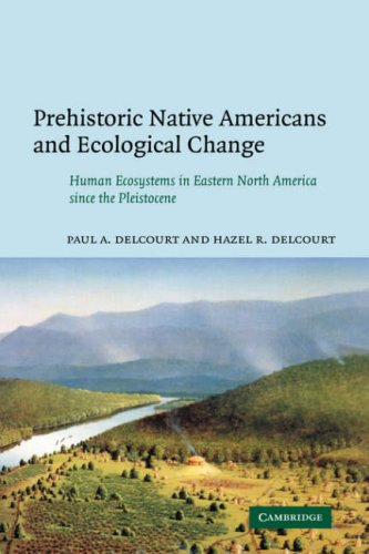 9780521050760: Prehistoric Native Americans and Ecological Change: Human Ecosystems in Eastern North America since the Pleistocene