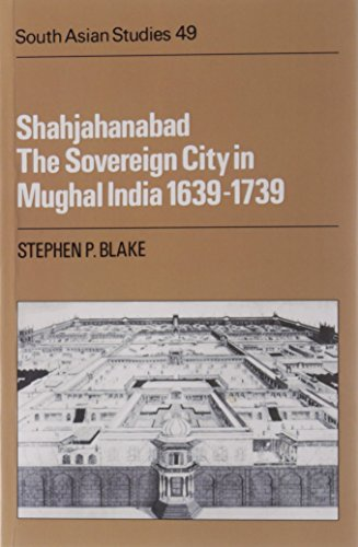 9780521051064: Shahiahanabad The Sovereign City In Mughal India 1639-1739