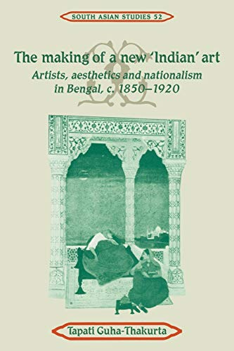 9780521052733: The Making of a New 'Indian' Art: Artists, Aesthetics and Nationalism in Bengal, c.1850-1920 (Cambridge South Asian Studies)