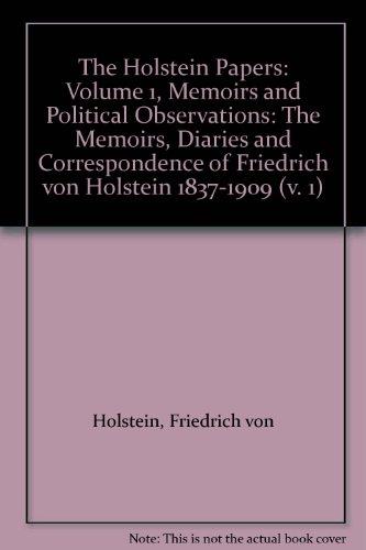 The Holstein Papers: Volume 1: Memoirs And: Friedrich Von Holstein;