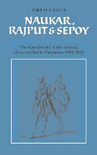 Naukar, Rajput and Sepoy: The Ethnohistory of the Military Labour Market in Hindustan, 1450-1850: ...