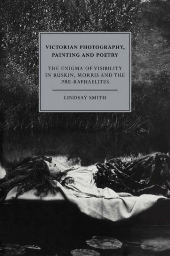 9780521054683: Victorian Photography, Painting and Poetry: The Enigma of Visibility in Ruskin, Morris and the Pre-Raphaelites (Cambridge Studies in Nineteenth-Century Literature and Culture)