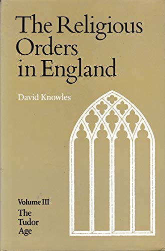 The Religious Orders in England (Vol 3): Knowles, Dom David