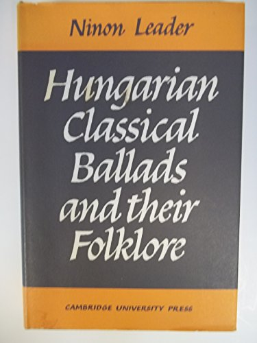 Hungarian Classical Ballads: And their Folklore: Leader, Ninon A. M.