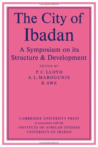 The City of Ibadan: A Symposium on its Structure and Development: LLOYD, P.C., A.L. MABOGUNJE, AND ...