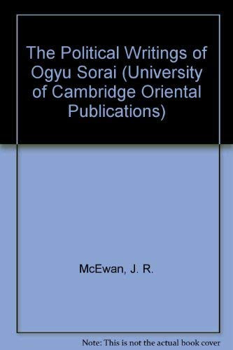 The Political Writings of Ogyu Sorai (University of Cambridge Oriental Publications): McEwan, J. R.
