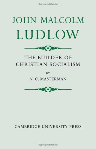 John Malcolm Ludlow: The Builder of Christian: Masterman, N. C.