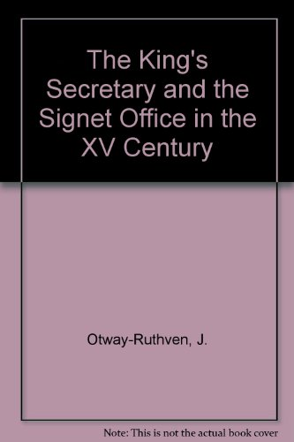 The King's Secretary and the Signet Office in the XV Century: Otway-Ruthven, J.