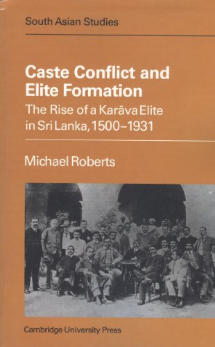 Caste Conflict and Elite Formation: The Rise of a Karava Elite in Sri Lanka, 1500-1931: Michael ...