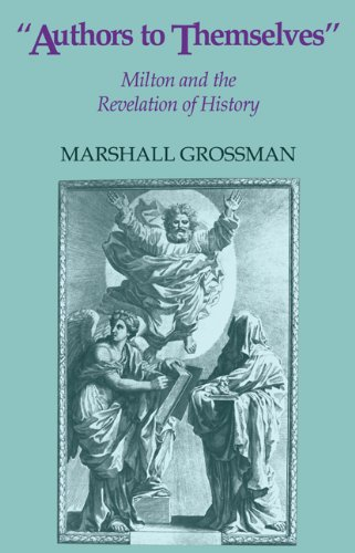 Authors to Themselves: Milton and the Revelation of History: Marshall Grossman