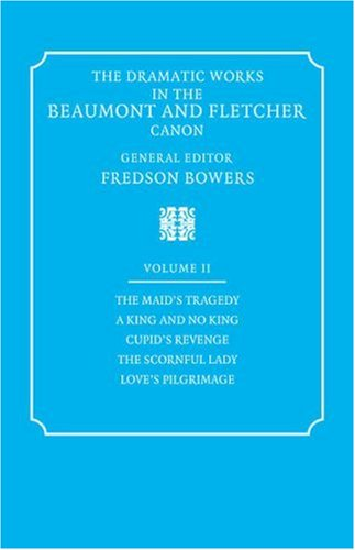 The Dramatic Works in the Beaumont and: Francis Beaumont; John