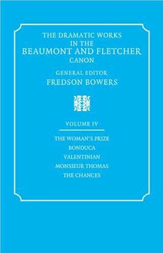 The Dramatic Works in the Beaumont and Fletcher Canon: Volume 4, The Woman's Prize, Bonduca, ...