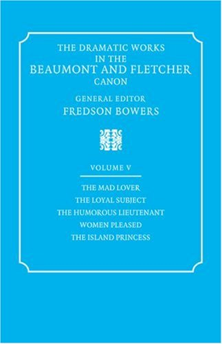 9780521060400: The Dramatic Works in the Beaumont and Fletcher Canon: Volume 5, The Mad Lover, The Loyal Subject, The Humorous Lieutenant, Women Pleased, The Island Princess
